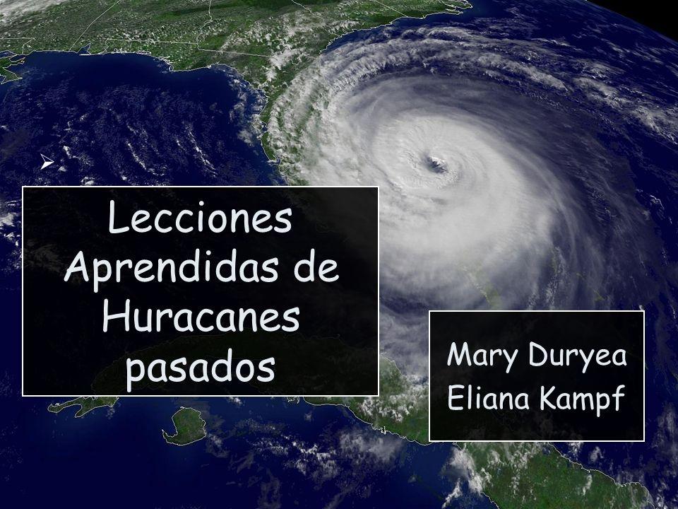 Lecciones Aprendidas de Huracanes pasados Mary Duryea Eliana Kampf