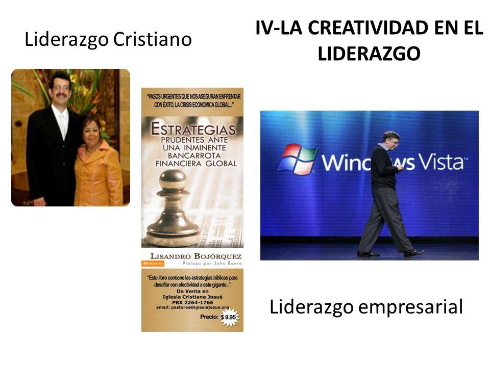 IV-LA CREATIVIDAD EN EL LIDERAZGO Liderazgo Cristiano Liderazgo empresarial