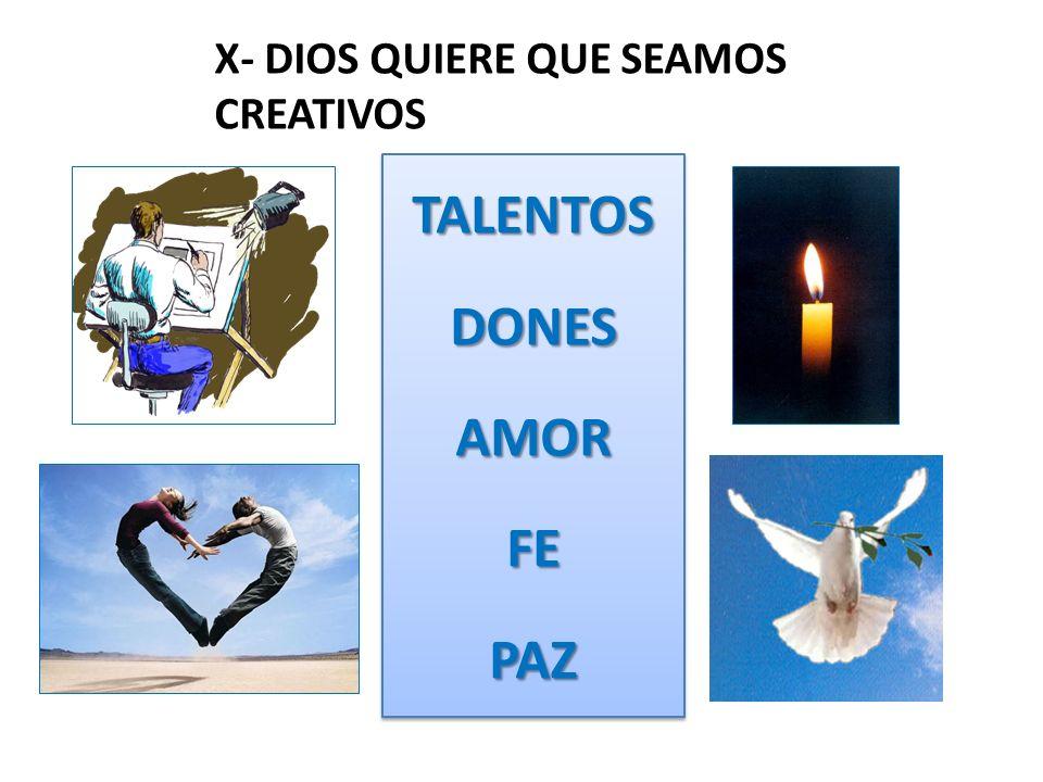 X- DIOS QUIERE QUE SEAMOS CREATIVOS TALENTOSDONESAMORFEPAZTALENTOSDONESAMORFEPAZ