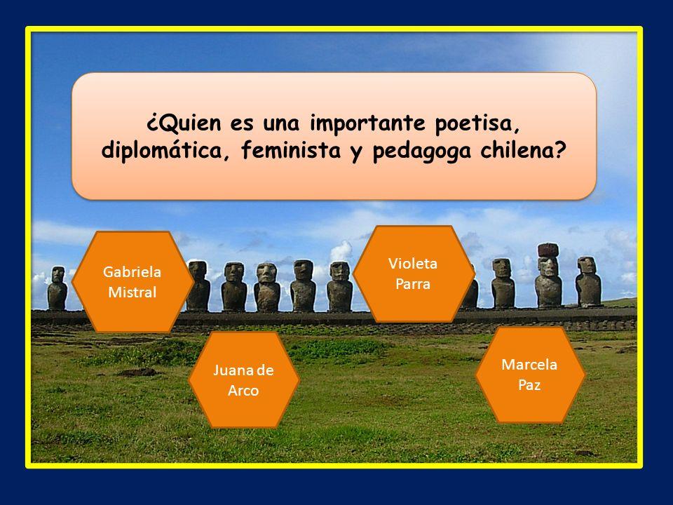 Marcela Paz ¿Quien es una importante poetisa, diplomática, feminista y pedagoga chilena? Gabriela Mistral Juana de Arco Violeta Parra