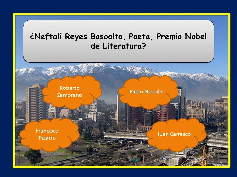 ¿Neftalí Reyes Basoalto, Poeta, Premio Nobel de Literatura? Roberto Zamorano Juan Carrasco Francisco Pizarro Pablo Neruda