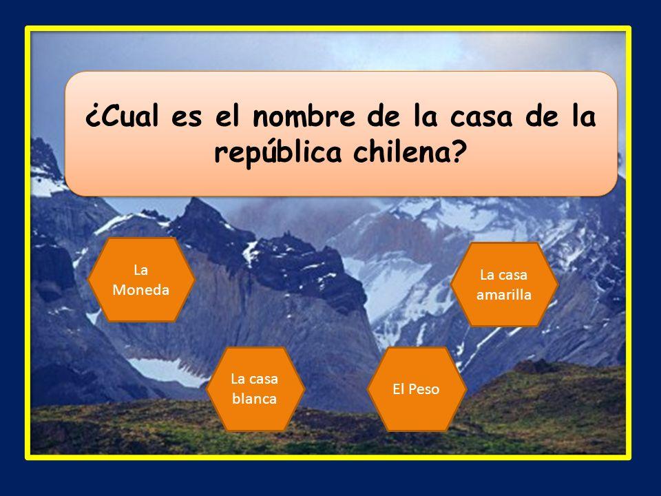 ¿Cual es el nombre de la casa de la república chilena? La casa blanca El Peso La casa amarilla La Moneda