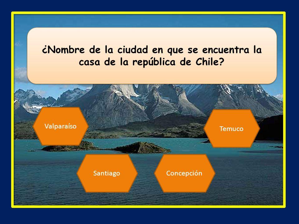 ¿Nombre de la ciudad en que se encuentra la casa de la república de Chile? Valparaíso SantiagoConcepción Temuco