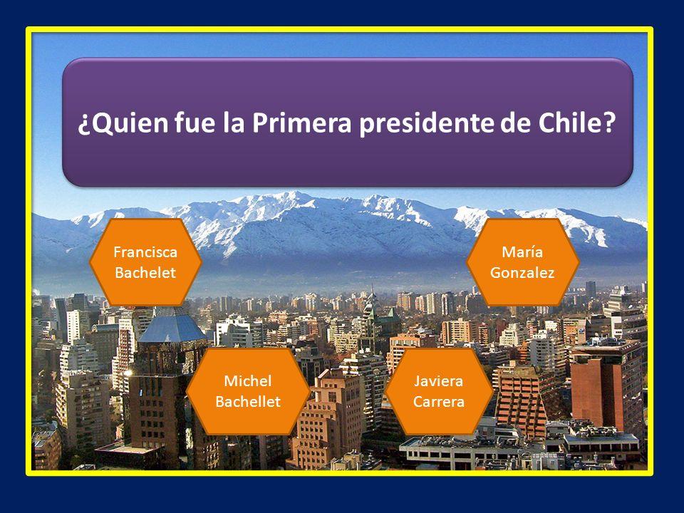 ¿Quien fue la Primera presidente de Chile? Francisca Bachelet Michel Bachellet Javiera Carrera María Gonzalez