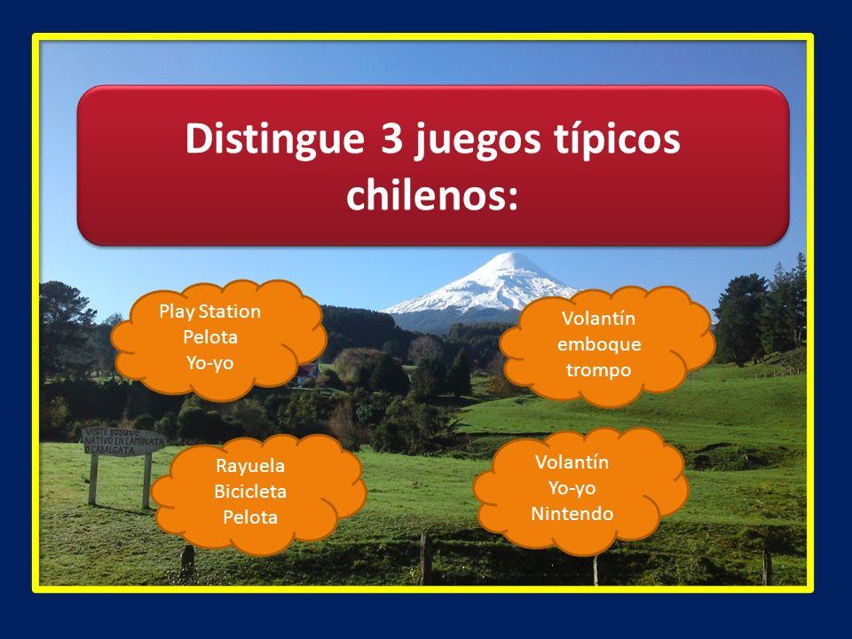 Distingue 3 juegos típicos chilenos: Play Station Pelota Yo-yo Volantín Yo-yo Nintendo Rayuela Bicicleta Pelota Volantín emboque trompo