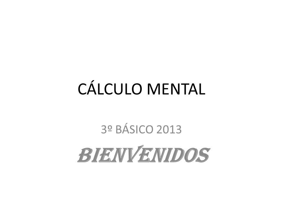 CÁLCULO MENTAL 3º BÁSICO 2013 BIENVENIDOS