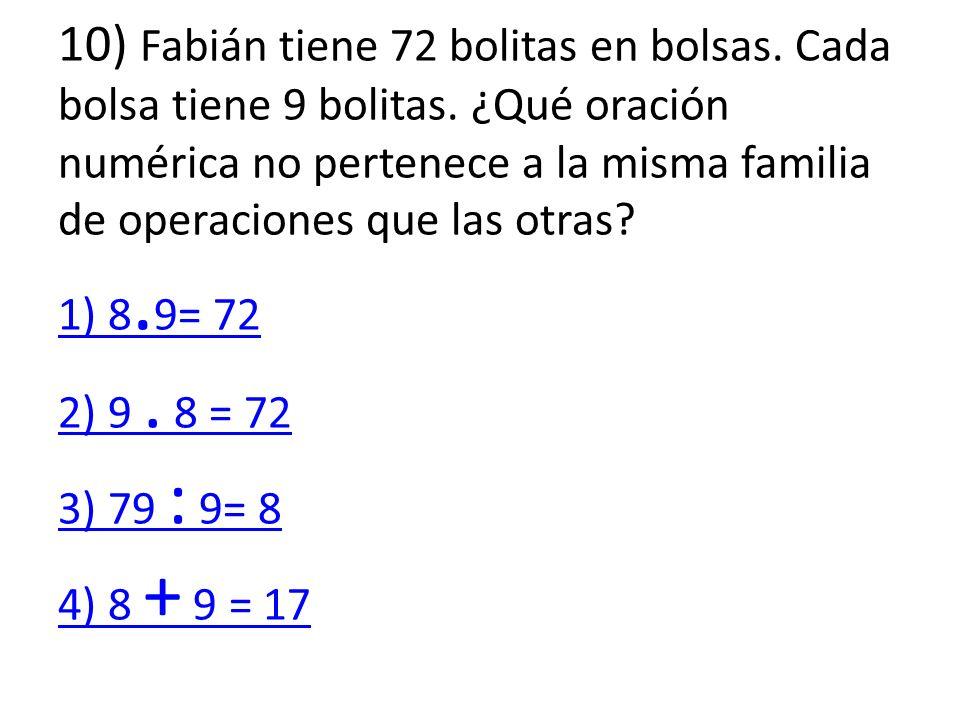 10) Fabián tiene 72 bolitas en bolsas.Cada bolsa tiene 9 bolitas.