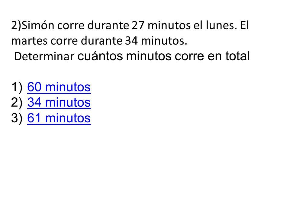 2)Simón corre durante 27 minutos el lunes.El martes corre durante 34 minutos.