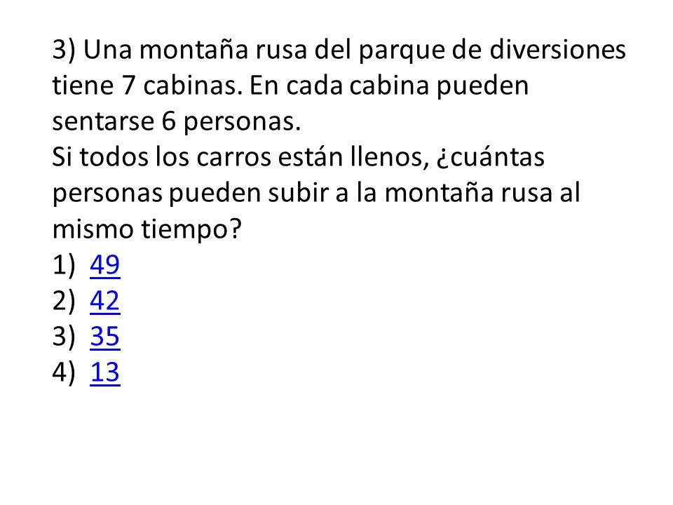 3) Una montaña rusa del parque de diversiones tiene 7 cabinas.