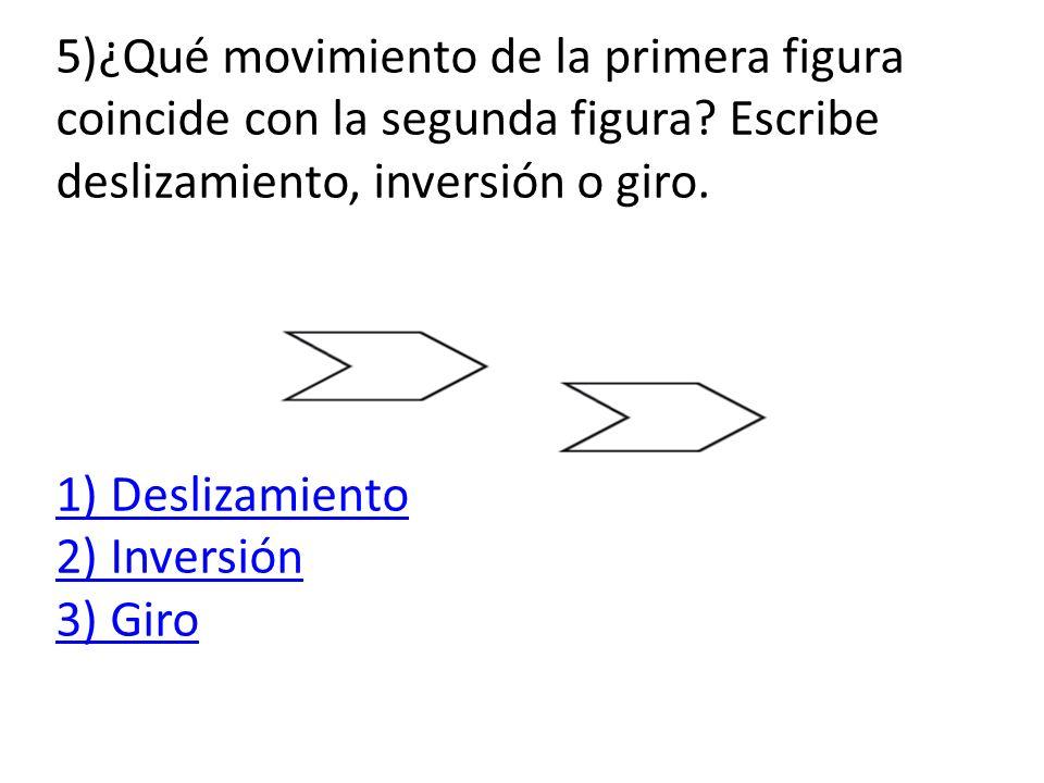 5)¿Qué movimiento de la primera figura coincide con la segunda figura.