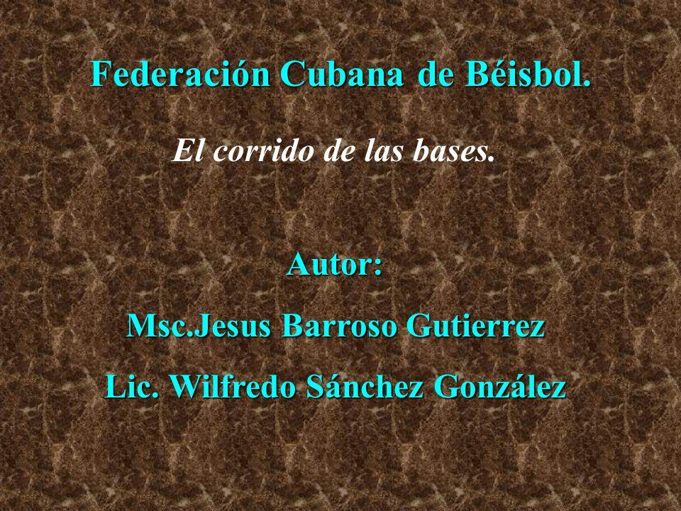 Federación Cubana de Béisbol. El corrido de las bases. Autor: Msc.Jesus Barroso Gutierrez Lic. Wilfredo Sánchez González