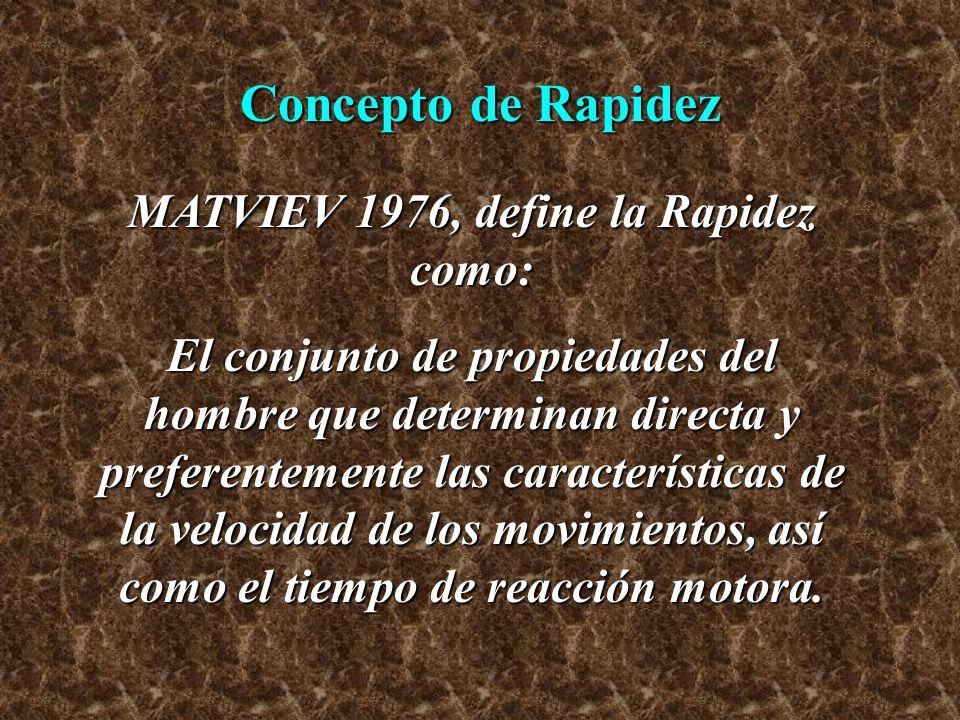 Concepto de Rapidez MATVIEV 1976, define la Rapidez como: El conjunto de propiedades del hombre que determinan directa y preferentemente las caracterí