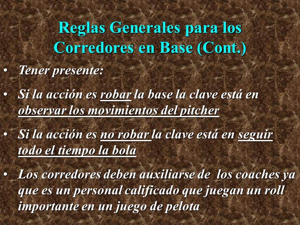 Reglas Generales para los Corredores en Base (Cont.) Tener presente:Tener presente: Si la acción es robar la base la clave está en observar los movimi