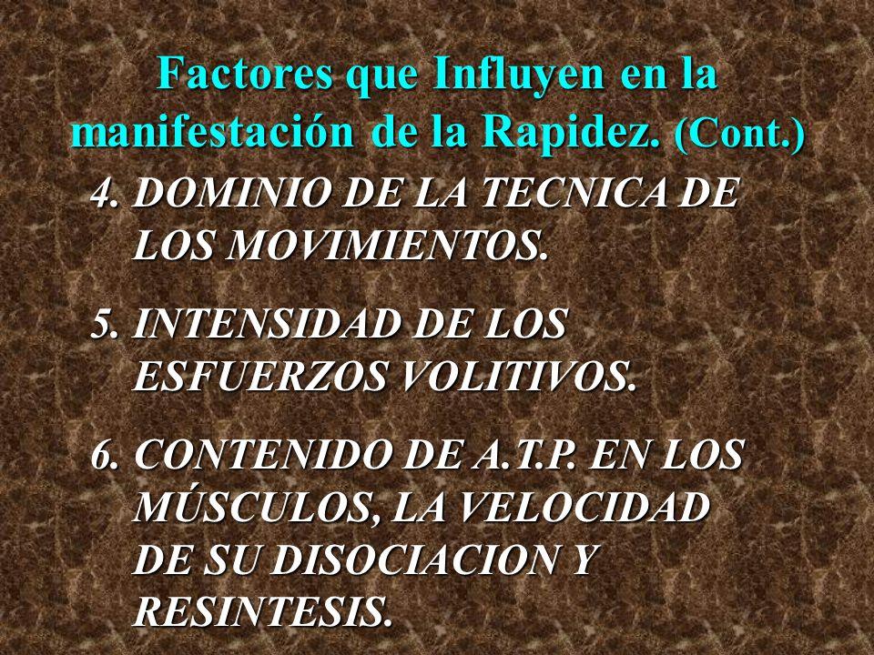 Factores que Influyen en la manifestación de la Rapidez. (Cont.) 4.DOMINIO DE LA TECNICA DE LOS MOVIMIENTOS. 5.INTENSIDAD DE LOS ESFUERZOS VOLITIVOS.