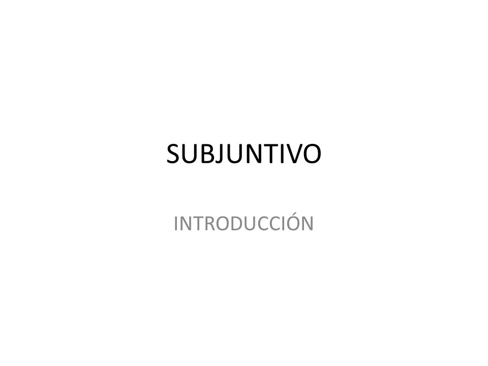 SUBJUNTIVO INTRODUCCIÓN