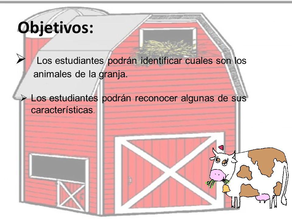 Objetivos: Los estudiantes podrán identificar cuales son los animales de la granja.