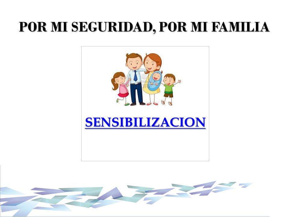 POR MI SEGURIDAD, POR MI FAMILIA SENSIBILIZACION