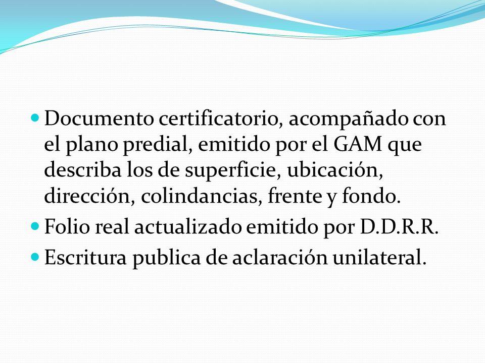 Documento certificatorio, acompañado con el plano predial, emitido por el GAM que describa los de superficie, ubicación, dirección, colindancias, fren