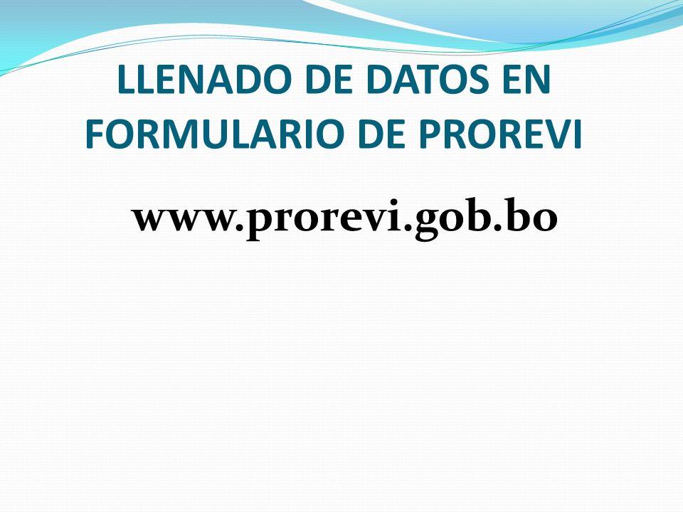 LLENADO DE DATOS EN FORMULARIO DE PROREVI www.prorevi.gob.bo