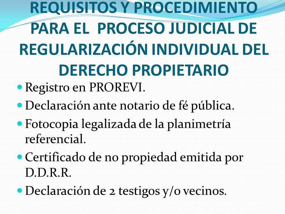 REQUISITOS Y PROCEDIMIENTO PARA EL PROCESO JUDICIAL DE REGULARIZACIÓN INDIVIDUAL DEL DERECHO PROPIETARIO Registro en PROREVI. Declaración ante notario