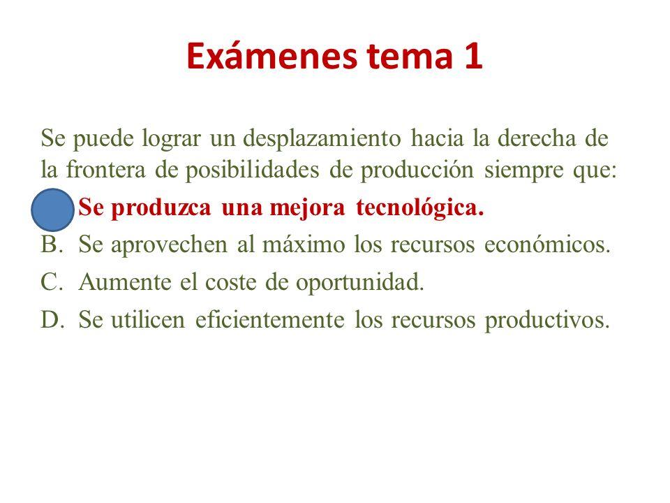Exámenes tema 1 Se puede lograr un desplazamiento hacia la derecha de la frontera de posibilidades de producción siempre que: A.Se produzca una mejora