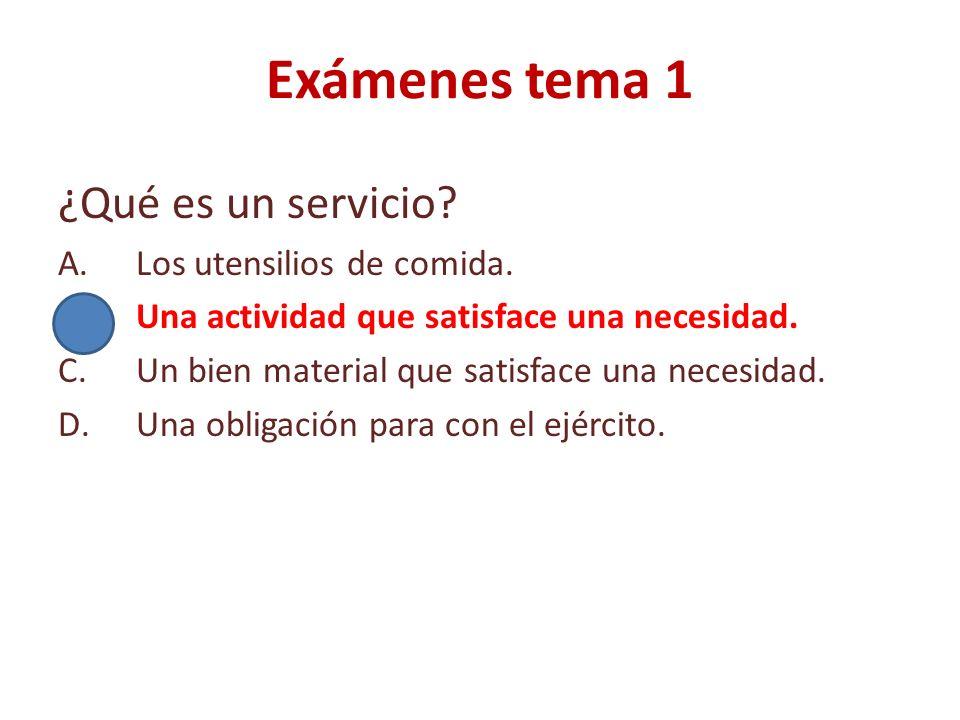 Exámenes tema 1 Los bienes económicos son aquellos que: A.Satisfacen una necesidad, pero son muy baratos, como el aire, por ejemplo.