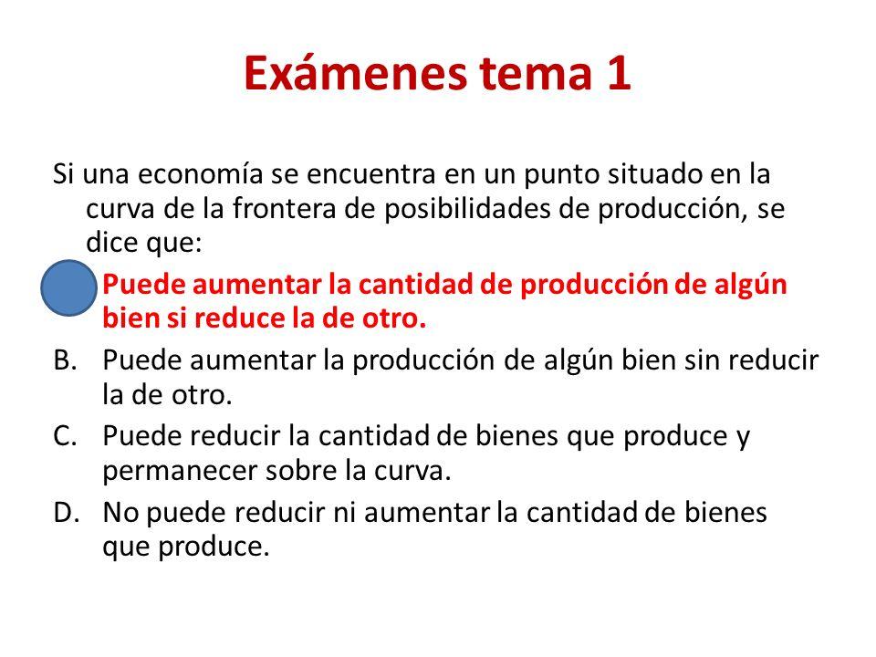 Exámenes tema 1 Se puede lograr un desplazamiento hacia la derecha de la frontera de posibilidades de producción siempre que: A.Se produzca una mejora tecnológica.