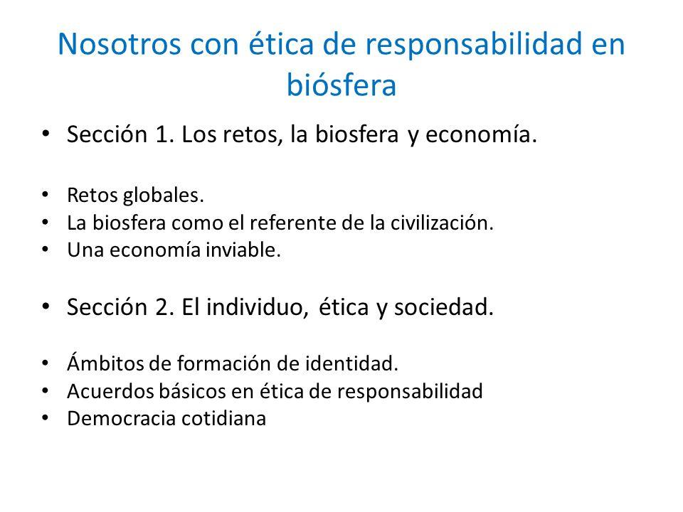 Nosotros con ética de responsabilidad en biósfera Sección 1. Los retos, la biosfera y economía. Retos globales. La biosfera como el referente de la ci