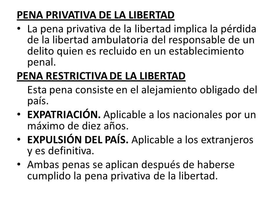 PENA PRIVATIVA DE LA LIBERTAD La pena privativa de la libertad implica la pérdida de la libertad ambulatoria del responsable de un delito quien es rec