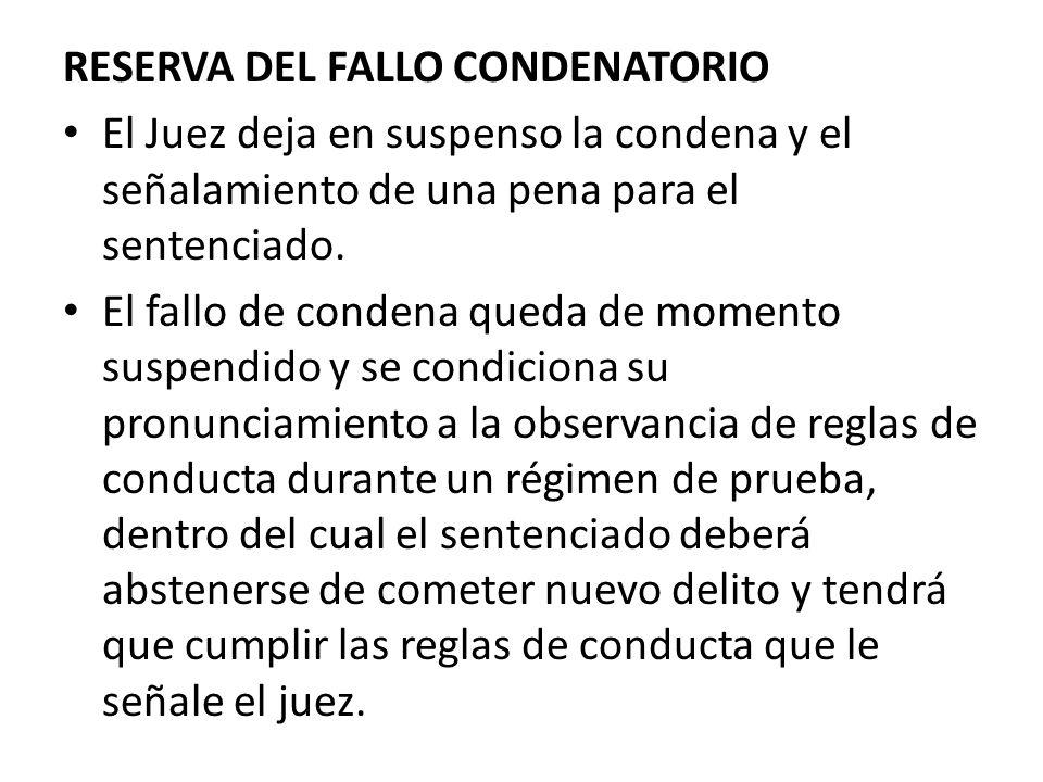 RESERVA DEL FALLO CONDENATORIO El Juez deja en suspenso la condena y el señalamiento de una pena para el sentenciado. El fallo de condena queda de mom