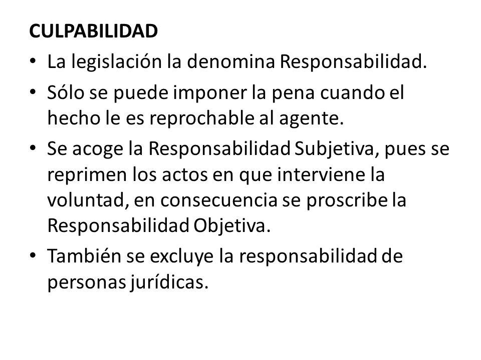 CULPABILIDAD La legislación la denomina Responsabilidad. Sólo se puede imponer la pena cuando el hecho le es reprochable al agente. Se acoge la Respon
