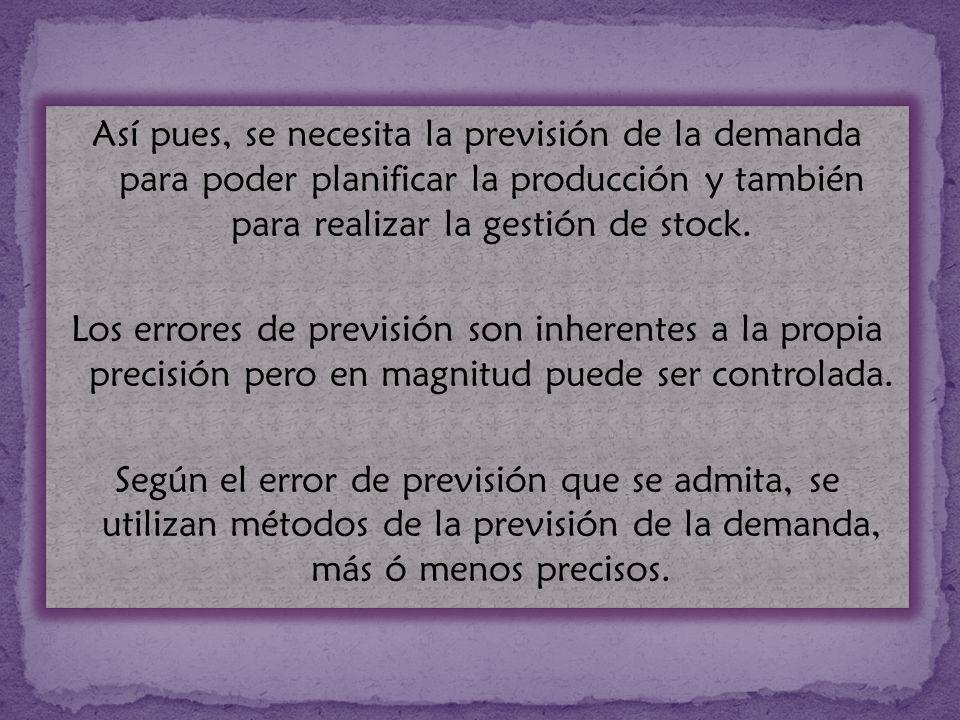 Así pues, se necesita la previsión de la demanda para poder planificar la producción y también para realizar la gestión de stock.