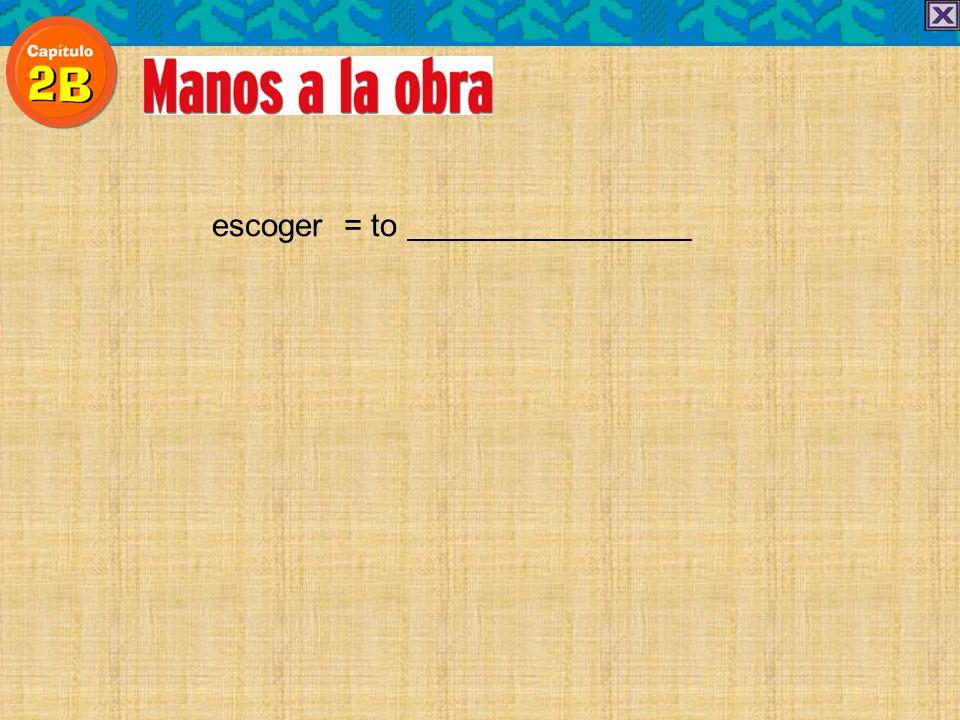 escoger = to