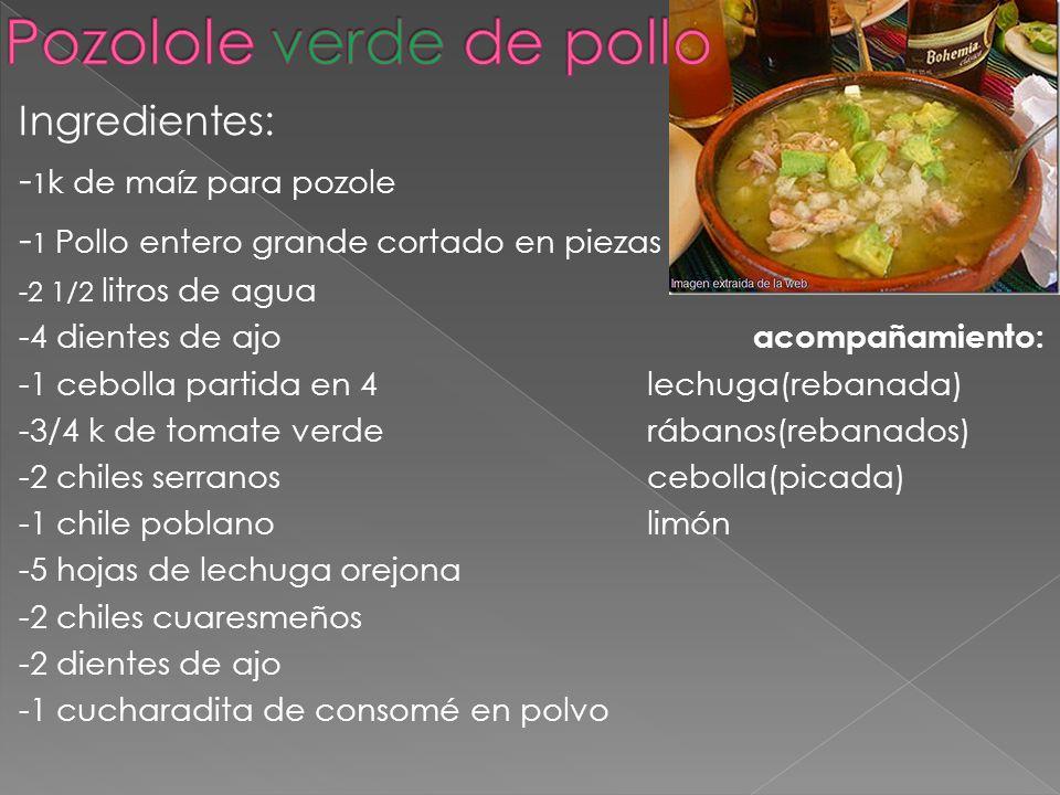 Ingredientes: - 1 k de maíz para pozole - 1 Pollo entero grande cortado en piezas -2 1/2 litros de agua -4 dientes de ajo acompañamiento: -1 cebolla p
