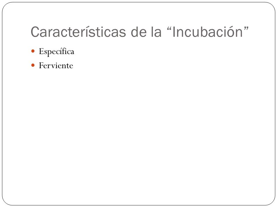 Características de la Incubación Específica Ferviente