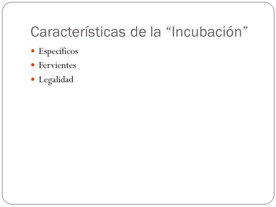 Características de la Incubación Específicos Fervientes Legalidad