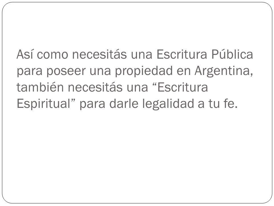 Así como necesitás una Escritura Pública para poseer una propiedad en Argentina, también necesitás una Escritura Espiritual para darle legalidad a tu