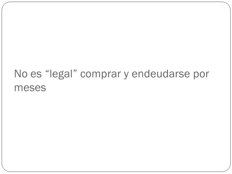 No es legal comprar y endeudarse por meses
