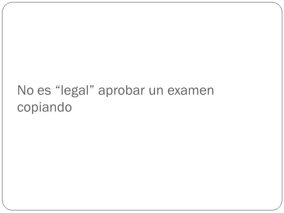 No es legal aprobar un examen copiando