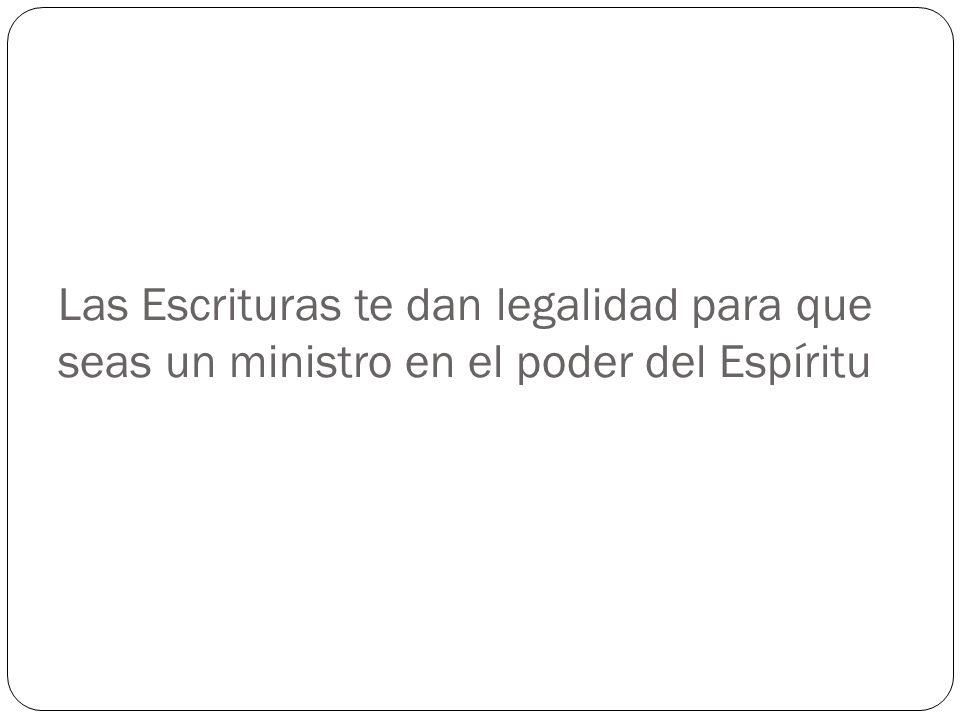 Las Escrituras te dan legalidad para que seas un ministro en el poder del Espíritu
