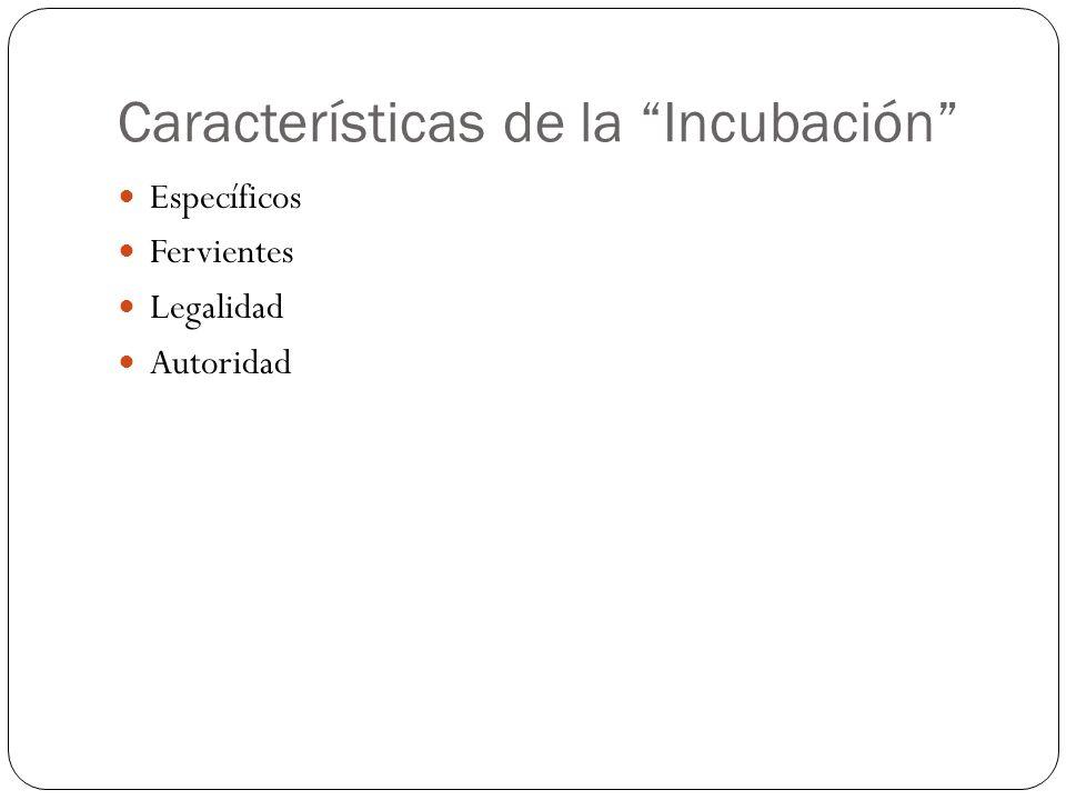 Características de la Incubación Específicos Fervientes Legalidad Autoridad
