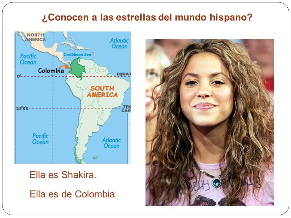 ¿Conocen a las estrellas del mundo hispano? Ella es Shakira. Ella es de Colombia.