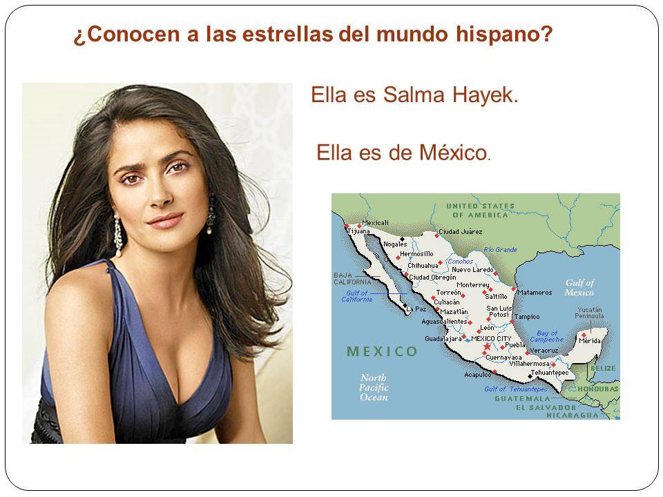 ¿Conocen a las estrellas del mundo hispano? Ella es Salma Hayek. Ella es de México.