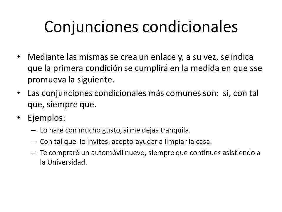 Conjunciones condicionales Mediante las mismas se crea un enlace y, a su vez, se indica que la primera condición se cumplirá en la medida en que sse promueva la siguiente.