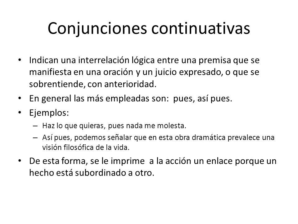 Conjunciones continuativas Indican una interrelación lógica entre una premisa que se manifiesta en una oración y un juicio expresado, o que se sobrentiende, con anterioridad.