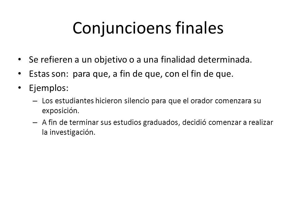 Conjuncioens finales Se refieren a un objetivo o a una finalidad determinada. Estas son: para que, a fin de que, con el fin de que. Ejemplos: – Los es