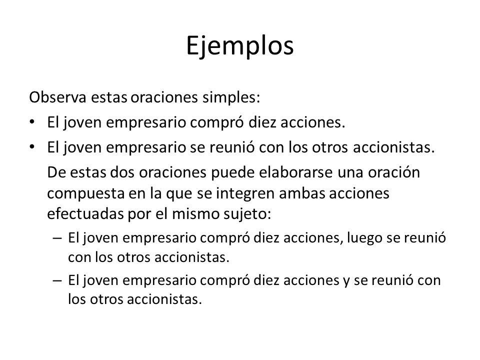 Ejemplos Observa estas oraciones simples: El joven empresario compró diez acciones.