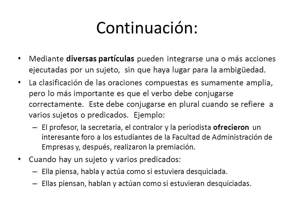 Continuación: Mediante diversas partículas pueden integrarse una o más acciones ejecutadas por un sujeto, sin que haya lugar para la ambigüedad. La cl