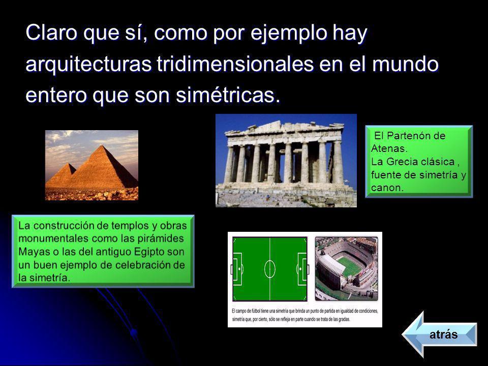 Claro que sí, como por ejemplo hay arquitecturas tridimensionales en el mundo entero que son simétricas. atrás El Partenón de Atenas. La Grecia clásic