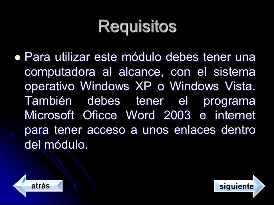Requisitos Para utilizar este módulo debes tener una computadora al alcance, con el sistema operativo Windows XP o Windows Vista. También debes tener